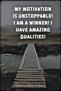 Positive affirmation from Affirmations.online - My motivation is unstoppable! I am a winner! I have amazing qualities!