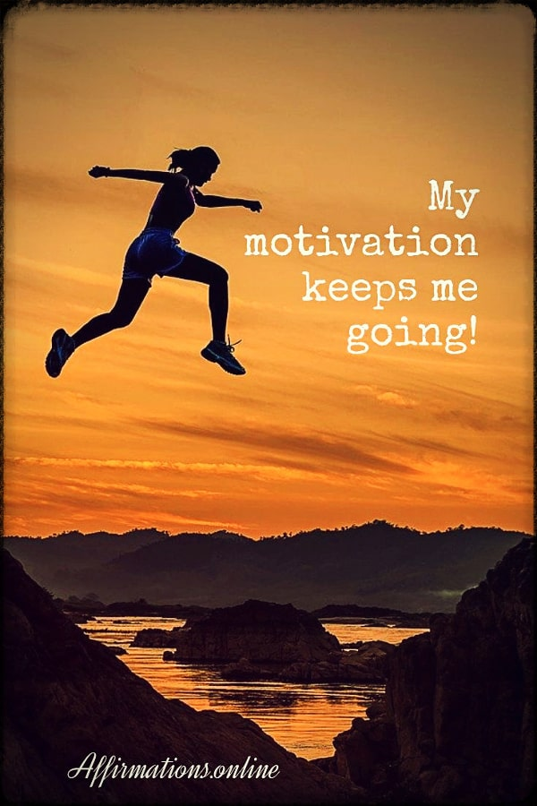 Positive affirmation from Affirmations.online - My motivation keeps me going!