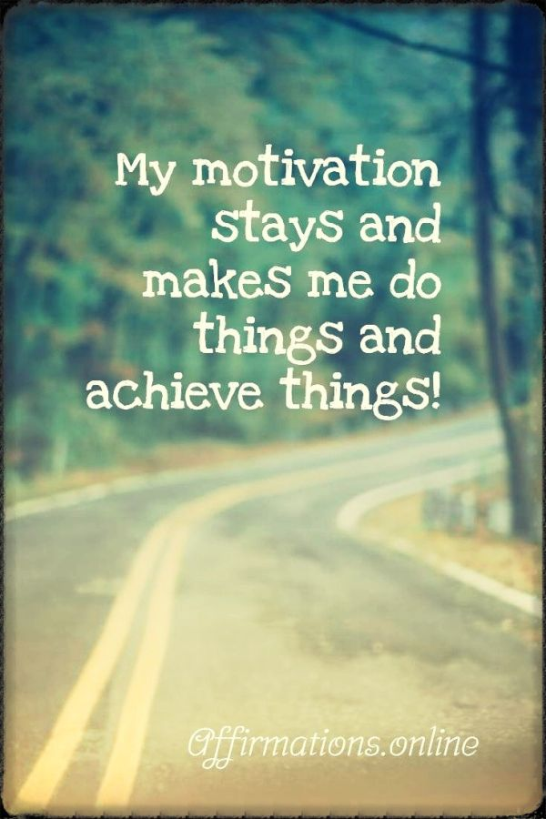 Positive affirmation from Affirmations.online - My motivation stays and makes me do things and achieve things!