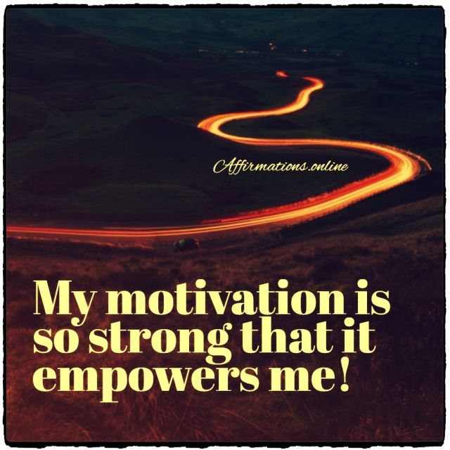 Positive affirmation from Affirmations.online - My motivation is so strong that it empowers me!