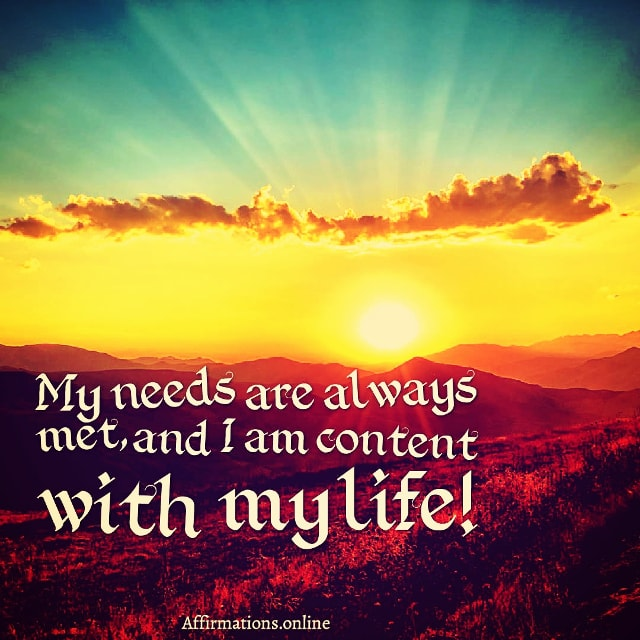 Positive affirmation from Affirmations.online - My needs are always met, and I am content with my life!