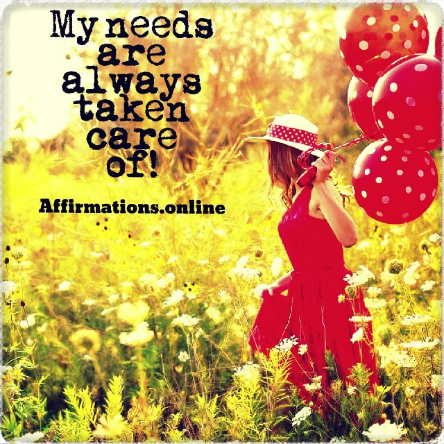 Positive affirmation from Affirmations.online - My needs are always taken care of!