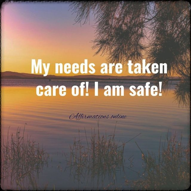 Positive affirmation from Affirmations.online - My needs are taken care of! I am safe!