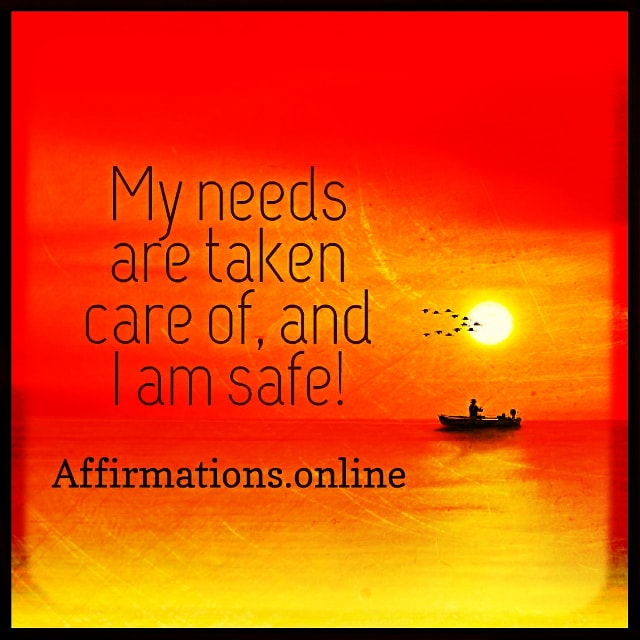 Positive affirmation from Affirmations.online - My needs are taken care of, and I am safe!