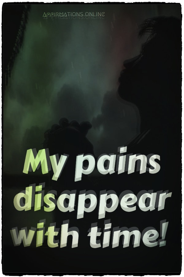 Positive affirmation from Affirmations.online - My pains disappear with time!