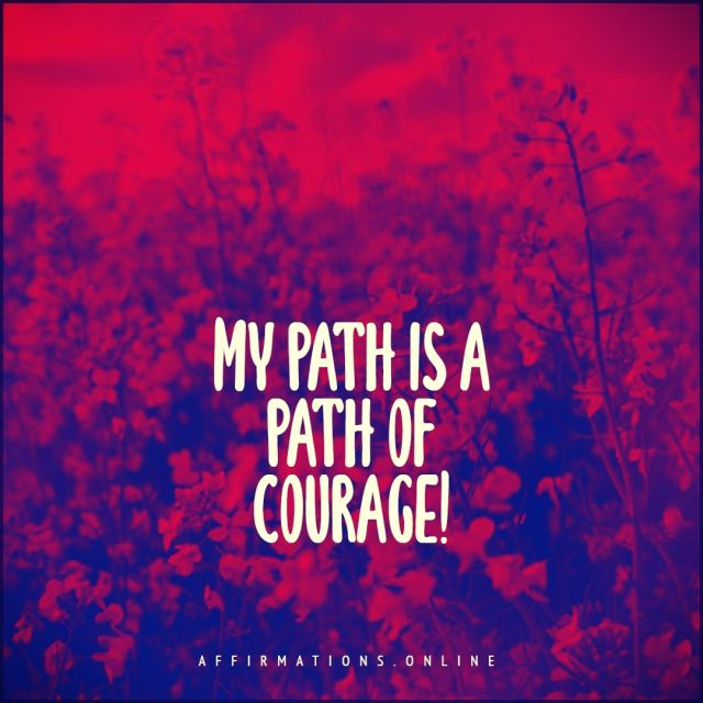 Positive affirmation from Affirmations.online - My path is a path of courage!