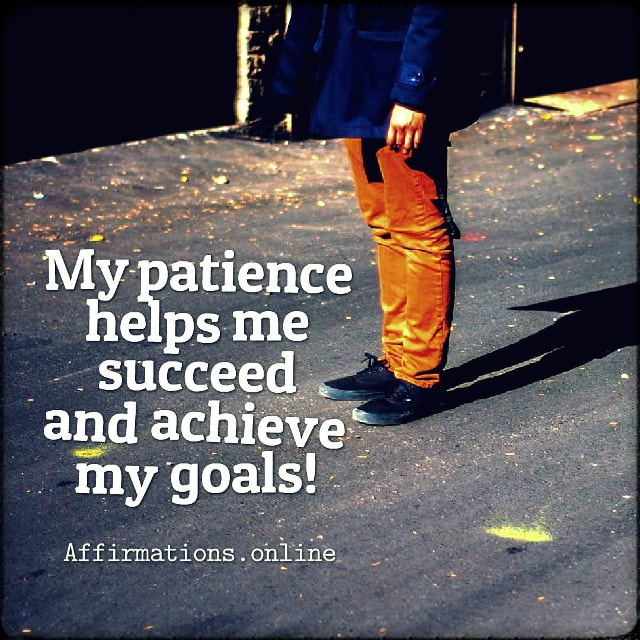Positive affirmation from Affirmations.online - My patience helps me succeed and achieve my goals!