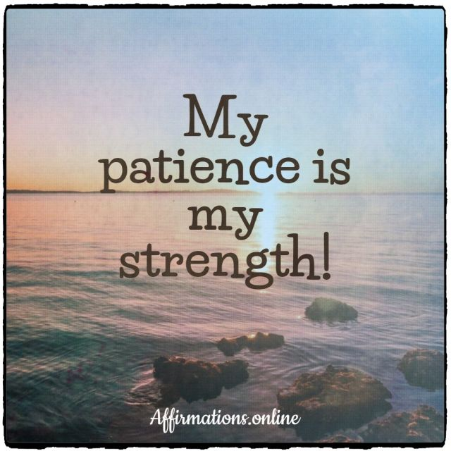 Positive affirmation from Affirmations.online - My patience is my strength!