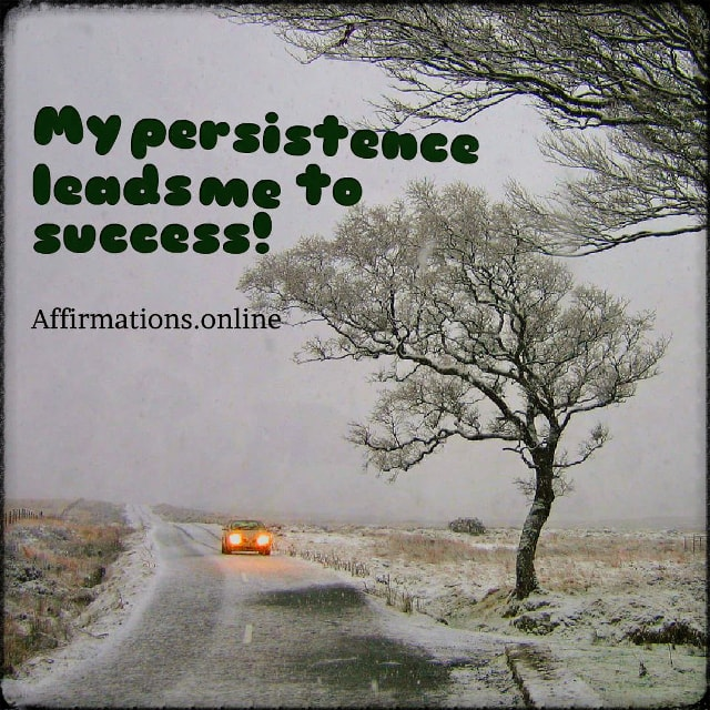 Positive affirmation from Affirmations.online - My persistence leads me to success!