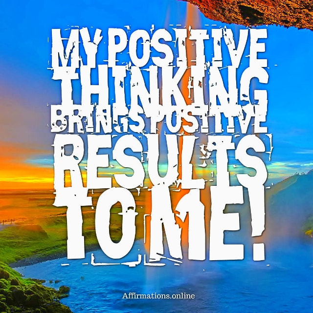Positive affirmation from Affirmations.online - My positive thinking brings positive results to me!