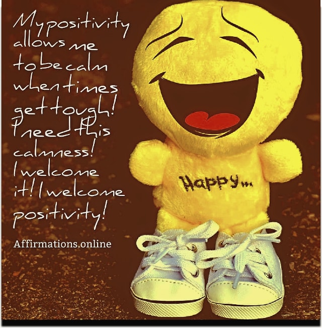 Image affirmation from Affirmations.online - My positivity allows me to be calm when times get tough! I need this calmness! I welcome it! I welcome positivity!