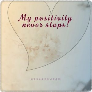 Positive affirmation from Affirmations.online - My positivity never stops!