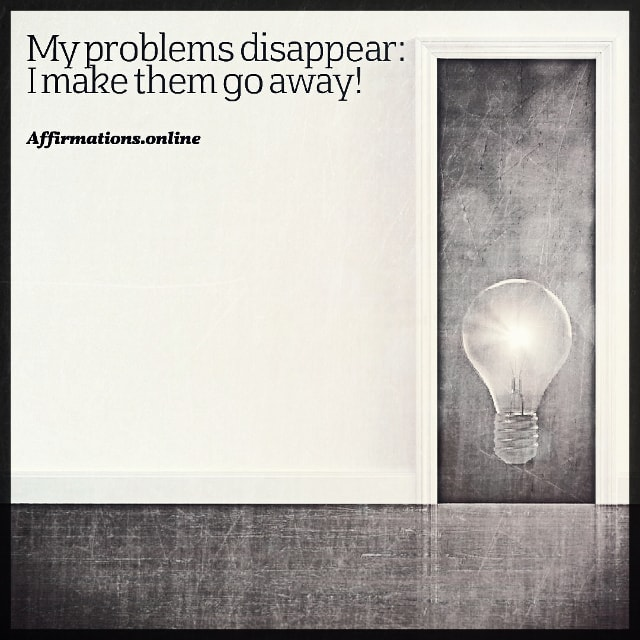 Positive affirmation from Affirmations.online - My problems disappear: I make them go away!