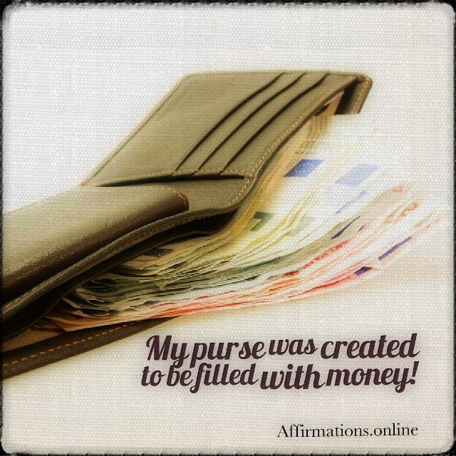 Positive affirmation from Affirmations.online - My purse was created to be filled with money!