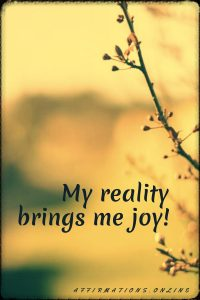 Positive affirmation from Affirmations.online - My reality brings me joy!