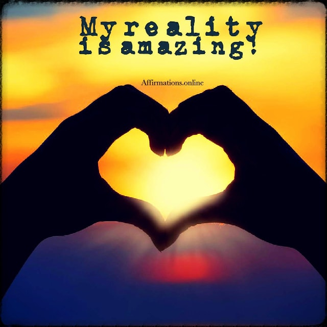 Positive affirmation from Affirmations.online - My reality is amazing!