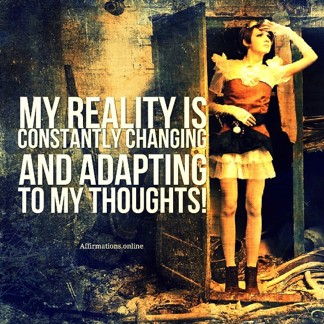 Positive affirmation from Affirmations.online - My reality is constantly changing and adapting to my thoughts!