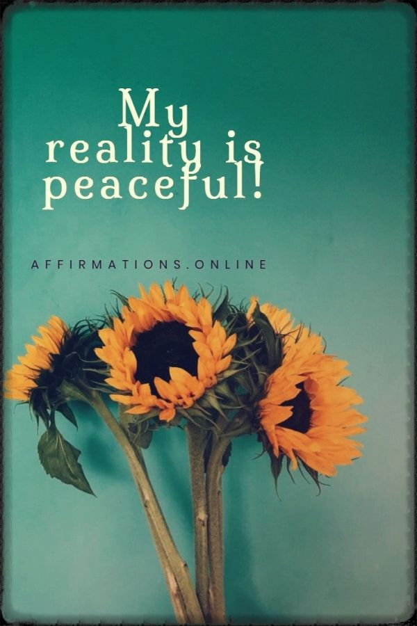 Positive affirmation from Affirmations.online - My reality is peaceful!