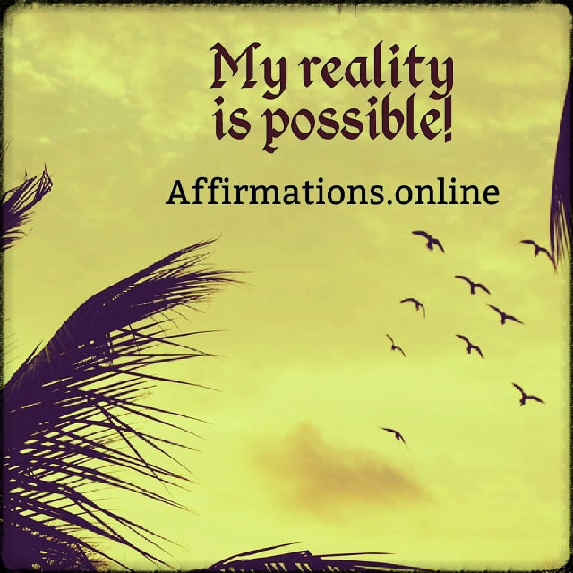 Positive affirmation from Affirmations.online - My reality is possible!