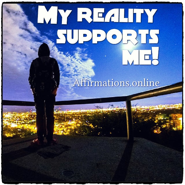 Positive affirmation from Affirmations.online - My reality supports me!