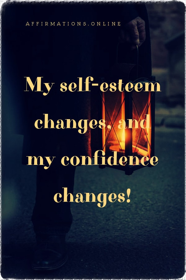 Positive affirmation from Affirmations.online - My self-esteem changes, and my confidence changes!