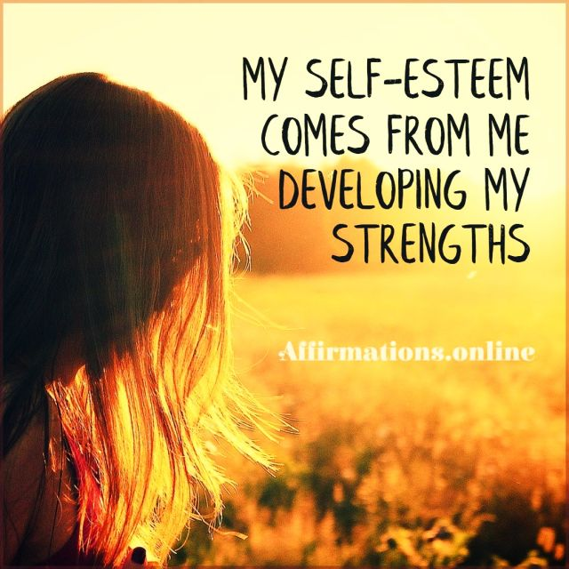 Positive affirmation from Affirmations.online - My self-esteem comes from me developing my strengths