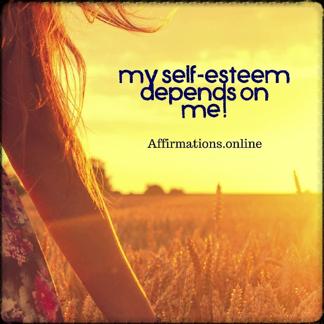 Positive affirmation from Affirmations.online - My self-esteem depends on me!