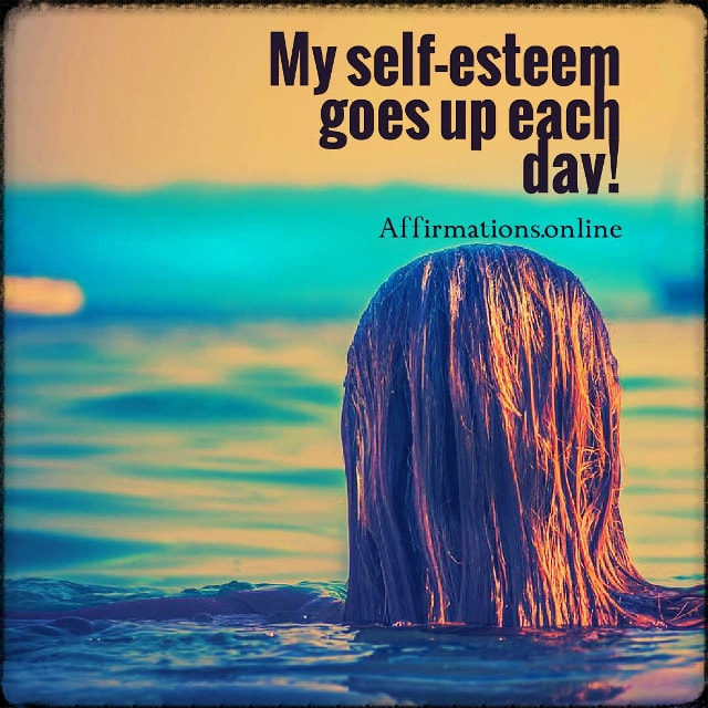 Positive affirmation from Affirmations.online - My self-esteem goes up each day!