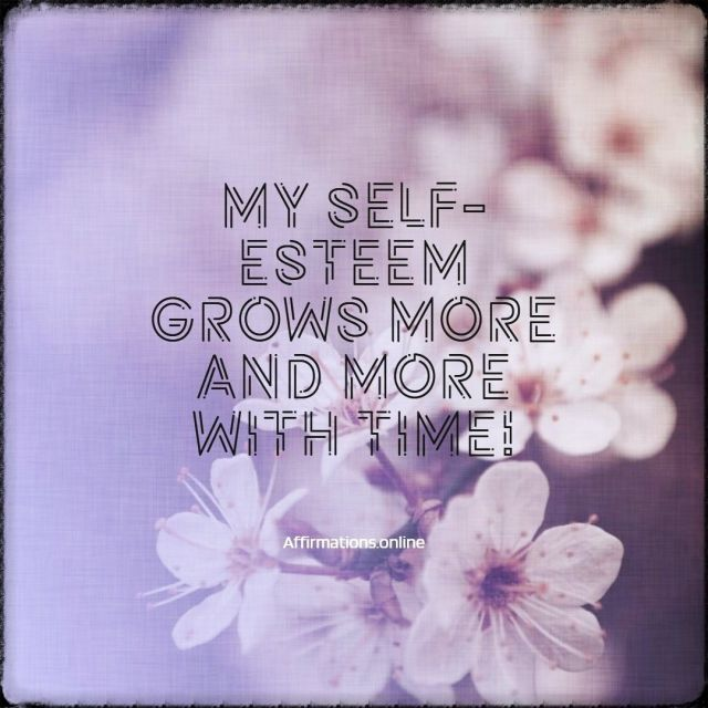 Positive affirmation from Affirmations.online - My self-esteem grows more and more with time!
