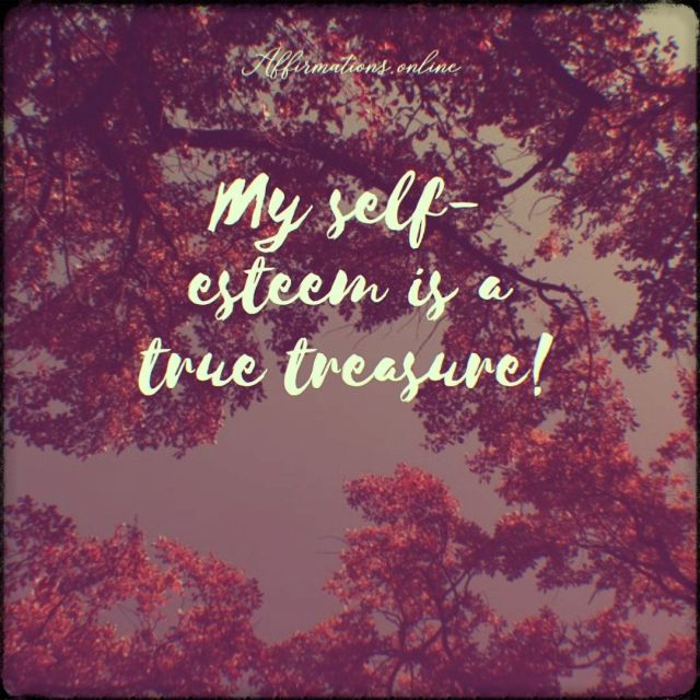 Positive affirmation from Affirmations.online - My self-esteem is a true treasure!