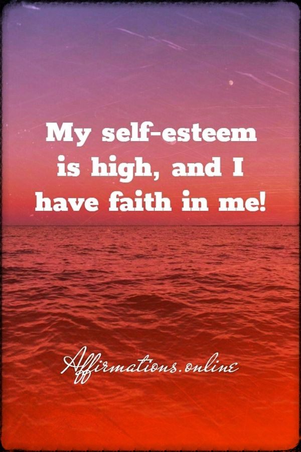 Positive affirmation from Affirmations.online - My self-esteem is high, and I have faith in me!