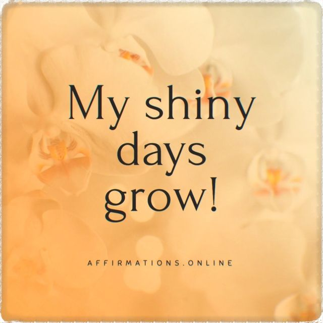 Positive affirmation from Affirmations.online - My shiny days grow!