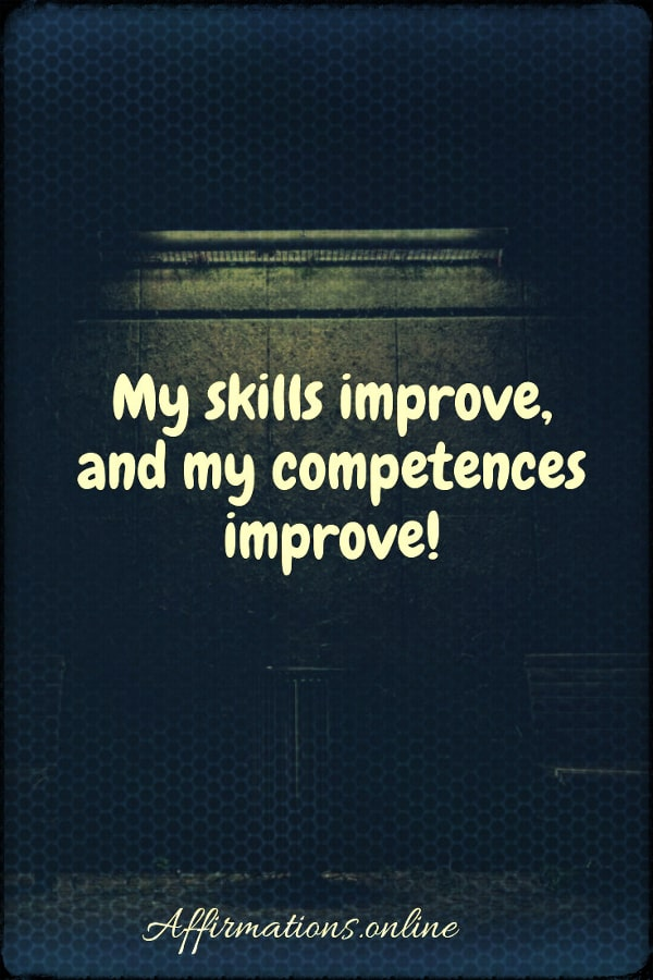 Positive affirmation from Affirmations.online - My skills improve, and my competences improve!