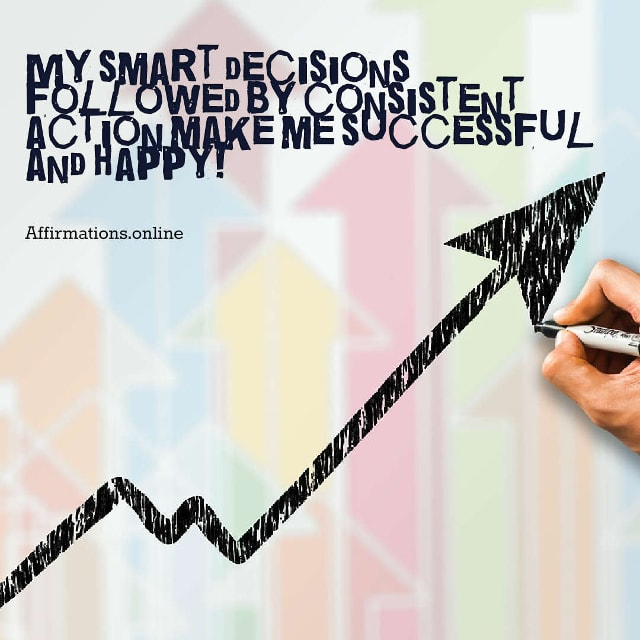 Image affirmation from Affirmations.online - My smart decisions followed by consistent action make me successful and happy!