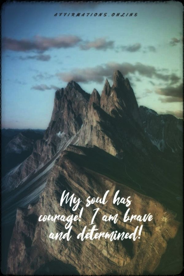 Positive affirmation from Affirmations.online - My soul has courage! I am brave and determined!