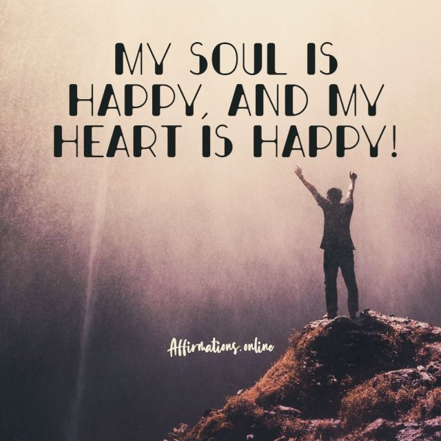 Positive affirmation from Affirmations.online - My soul is happy, and my heart is happy!