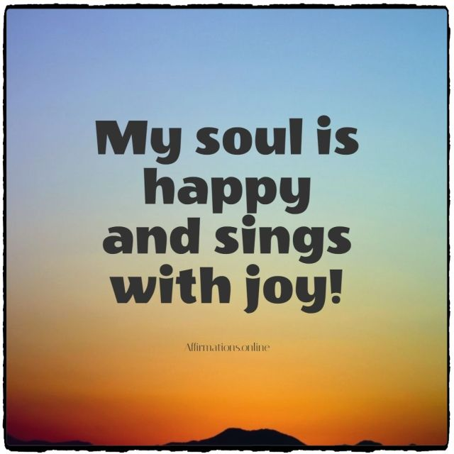 Positive affirmation from Affirmations.online - My soul is happy and sings with joy!
