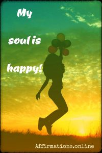 Positive affirmation from Affirmations.online - My soul is happy!
