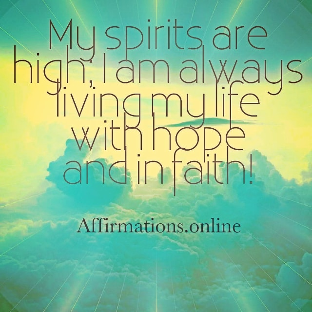 Positive affirmation from Affirmations.online - My spirits are high; I am always living my life with hope and in faith!