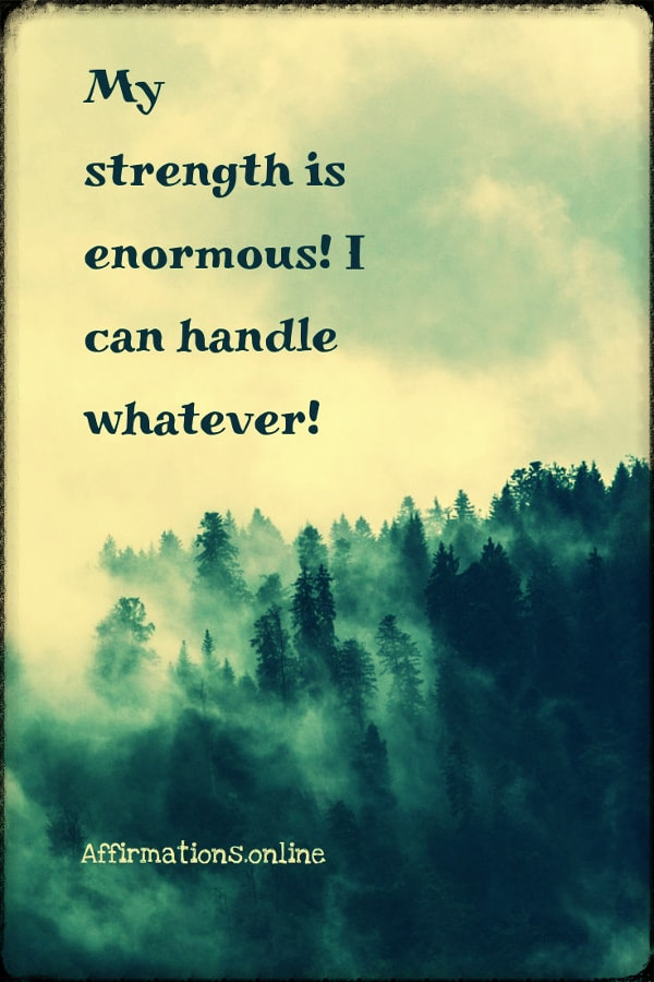 Positive affirmation from Affirmations.online - My strength is enormous! I can handle whatever!