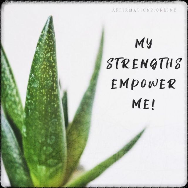 Positive affirmation from Affirmations.online - My strengths empower me!