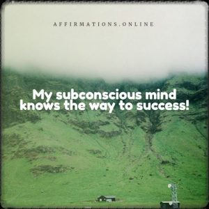 Positive affirmation from Affirmations.online - My subconscious mind knows the way to success!