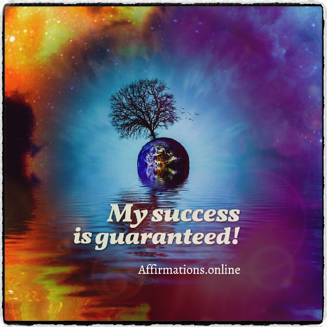 Positive affirmation from Affirmations.online - My success is guaranteed!
