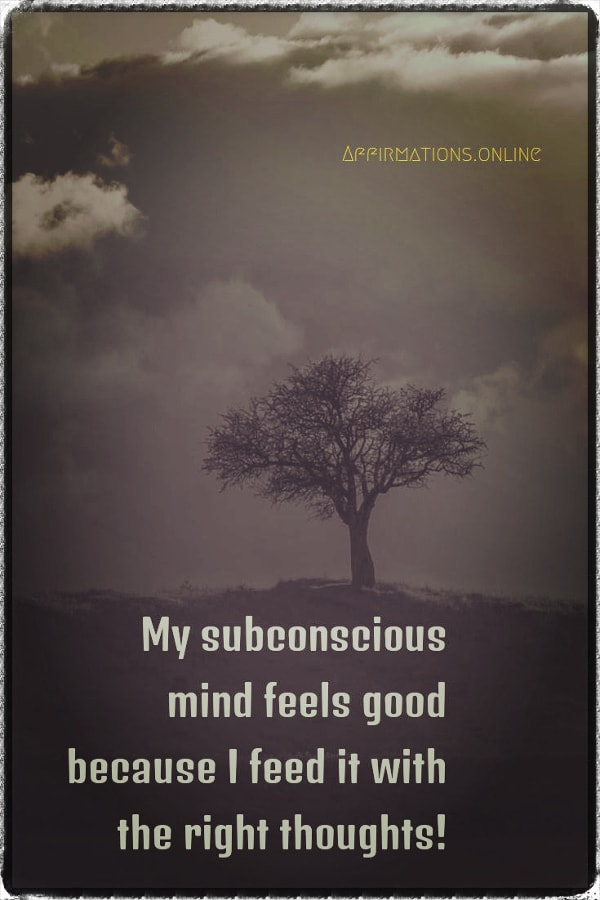 Positive affirmation from Affirmations.online - My subconscious feels good because I feed it with the right thoughts!