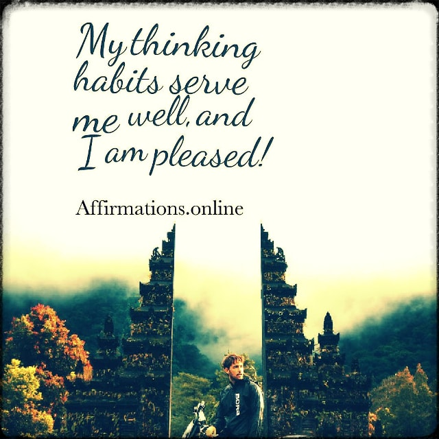 Positive affirmation from Affirmations.online - My thinking habits serve me well, and I am pleased!