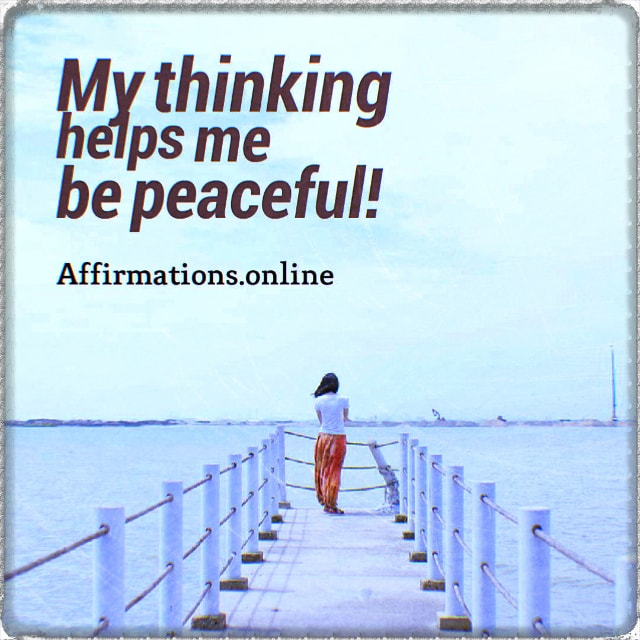 Positive affirmation from Affirmations.online - My thinking helps me be peaceful!