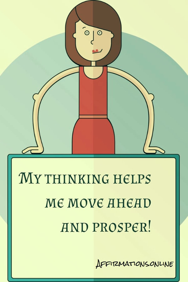 Positive affirmation from Affirmations.online - My thinking helps me move ahead and prosper!