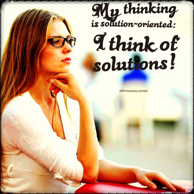 Positive affirmation from Affirmations.online - My thinking is solution-oriented: I think of solutions!