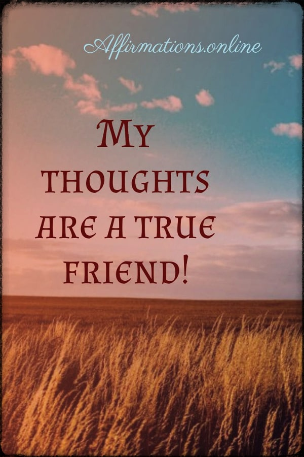 Positive affirmation from Affirmations.online - My thoughts are a true friend!