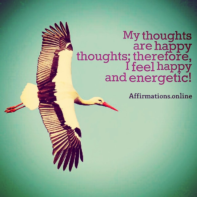 Positive affirmation from Affirmations.online - My thoughts are happy thoughts; therefore, I feel happy and energetic!